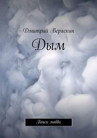 Дмитрий Веряскин «Дым. Поиск любви»